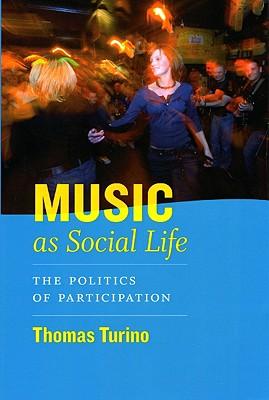 Music as Social Life By Turino, Thomas